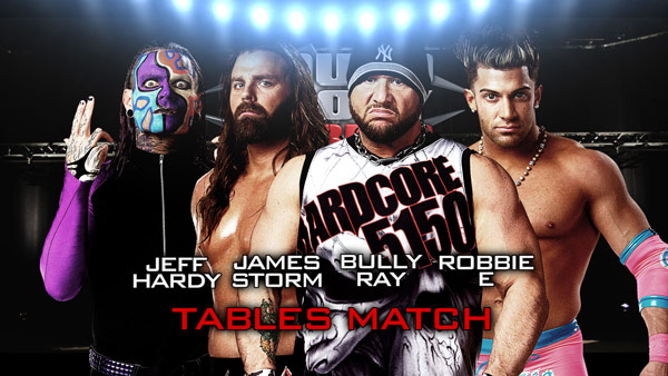 BFG SERIES MATCH - WORTH 20 POINTS TABLES MATCH: Jeff Hardy vs James Storm vs Bully Ray vs Robbie E